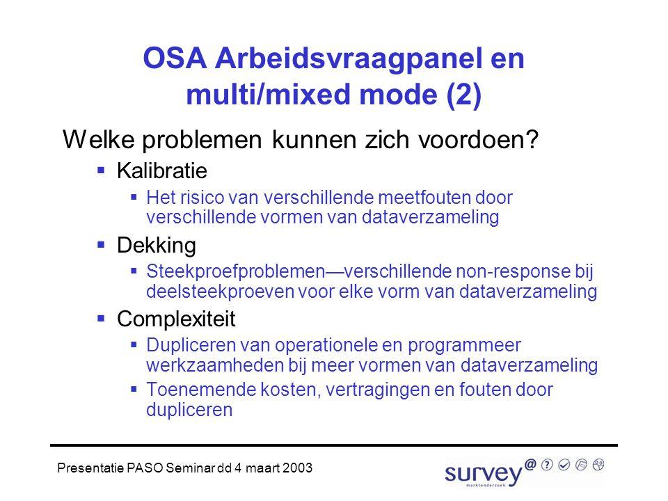 Presentatie PASO Seminar dd 4 maart 2003 OSA Arbeidsvraagpanel en multi/mixed mode (2) Welke problemen kunnen zich voordoen.