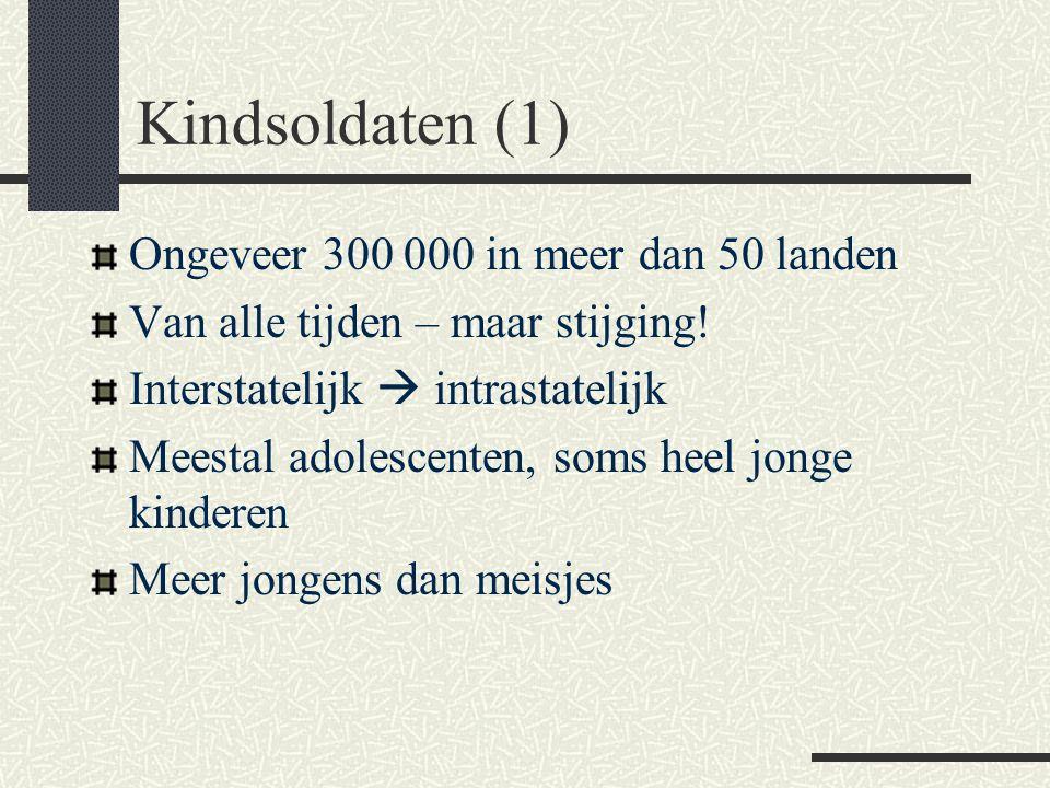 Kindsoldaten (2) Reden voor recrutering: - kleiner, flexibeler - indoctrineerbaar - onzichtbaar - manipuleerbaar - lichte wapens Recrutering: hoe.