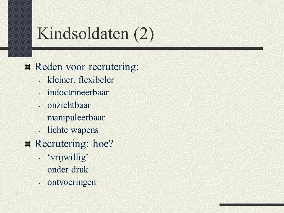 Kindsoldaten (2) Reden voor recrutering: - kleiner, flexibeler - indoctrineerbaar - onzichtbaar - manipuleerbaar - lichte wapens Recrutering: hoe? - '