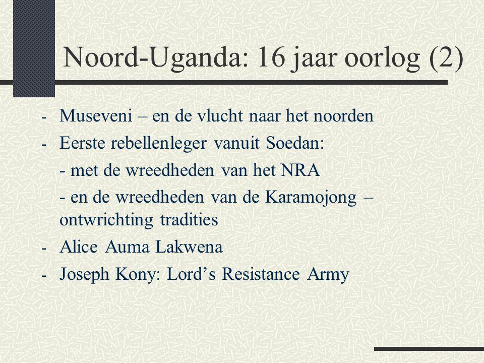 Noord-Uganda: 16 jaar oorlog (2) - Museveni – en de vlucht naar het noorden - Eerste rebellenleger vanuit Soedan: - met de wreedheden van het NRA - en
