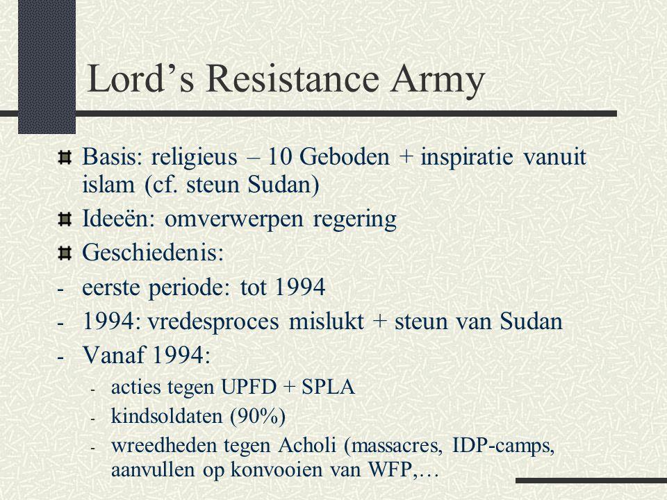 Lord's Resistance Army Basis: religieus – 10 Geboden + inspiratie vanuit islam (cf. steun Sudan) Ideeën: omverwerpen regering Geschiedenis: - eerste p