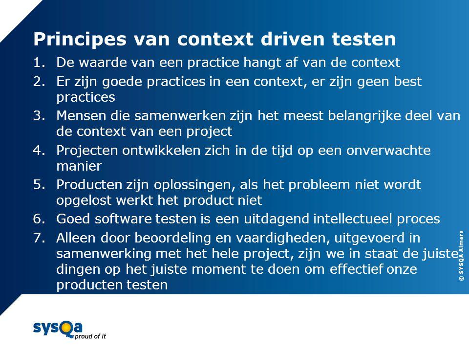 © SYSQA Almere Principes van context driven testen 1.De waarde van een practice hangt af van de context 2.Er zijn goede practices in een context, er z