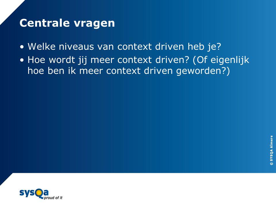 © SYSQA Almere 5 Centrale vragen Welke niveaus van context driven heb je? Hoe wordt jij meer context driven? (Of eigenlijk hoe ben ik meer context dri