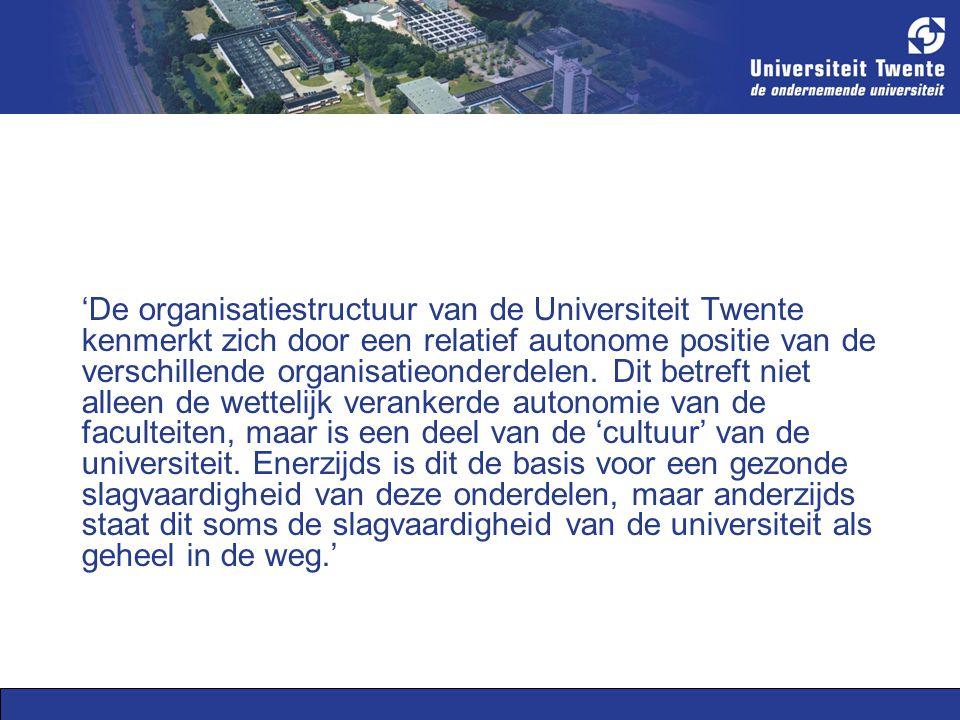 'De organisatiestructuur van de Universiteit Twente kenmerkt zich door een relatief autonome positie van de verschillende organisatieonderdelen.