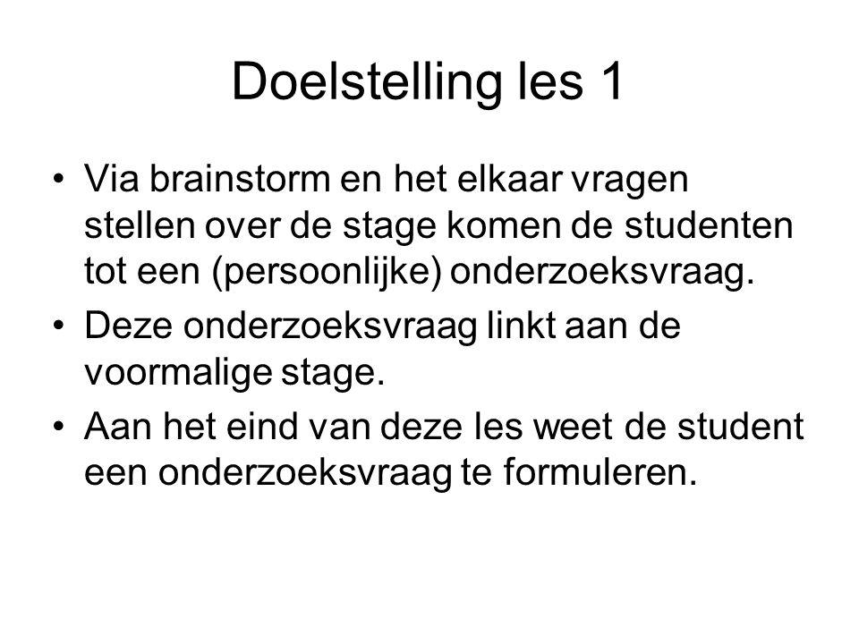 Doelstelling les 1 Via brainstorm en het elkaar vragen stellen over de stage komen de studenten tot een (persoonlijke) onderzoeksvraag. Deze onderzoek