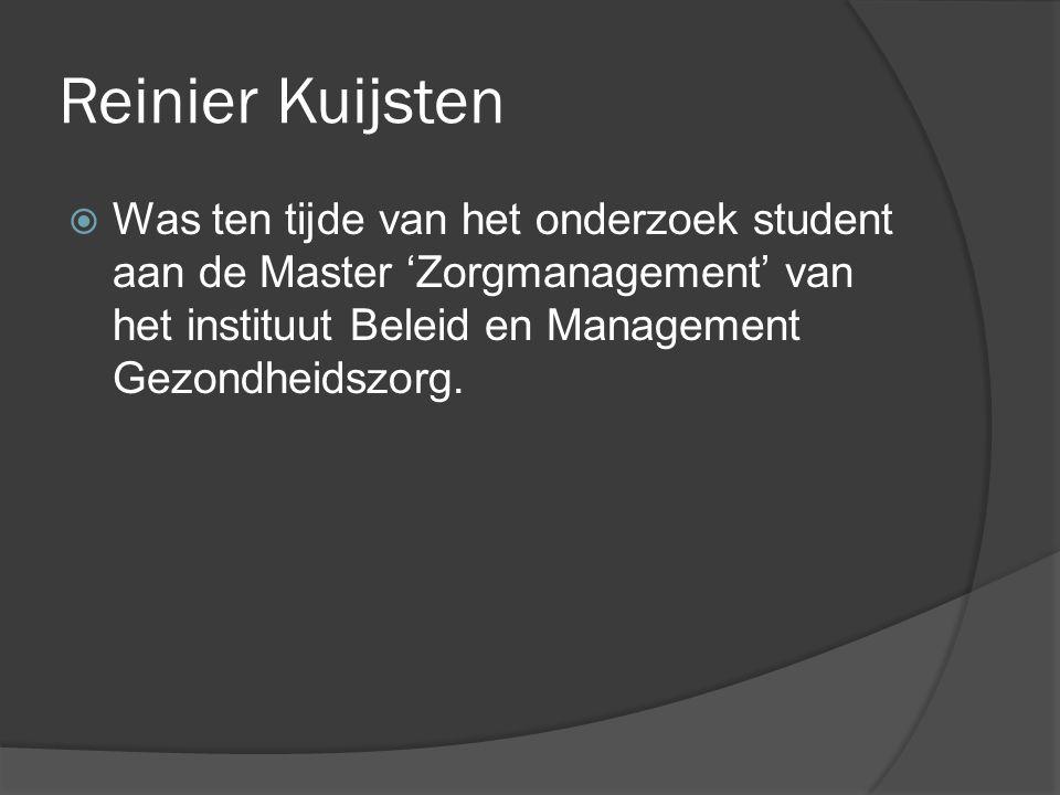 Reinier Kuijsten  Was ten tijde van het onderzoek student aan de Master 'Zorgmanagement' van het instituut Beleid en Management Gezondheidszorg.