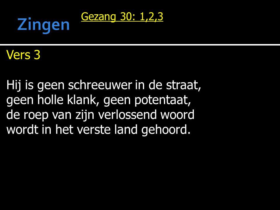 Gezang 30: 1,2,3 Vers 3 Hij is geen schreeuwer in de straat, geen holle klank, geen potentaat, de roep van zijn verlossend woord wordt in het verste land gehoord.