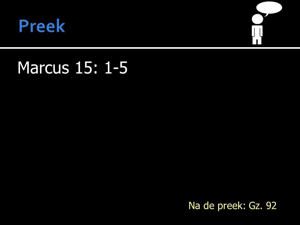 Marcus 15: 1-5 Na de preek: Gz. 92
