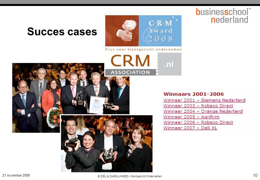 21 november 2008 © ZIEL & ZAKELIJKHEID - Klantgericht Ondernemen 10 Succes cases