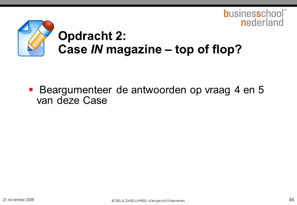 21 november 2008 © ZIEL & ZAKELIJKHEID - Klantgericht Ondernemen 46 Opdracht 2: Case IN magazine – top of flop.