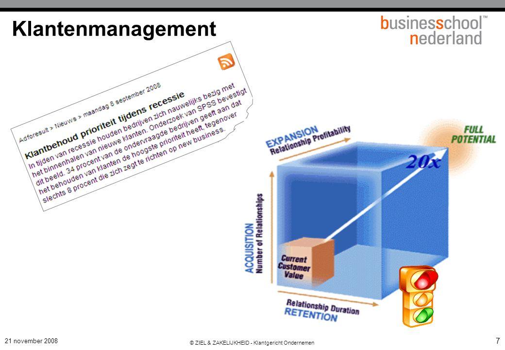 21 november 2008 © ZIEL & ZAKELIJKHEID - Klantgericht Ondernemen 28 Criteria voor geldige segmentatie Elk marktsegment:  voldoende omvang  identificeerbaar/meetbaar  homogeen  bereikbaar