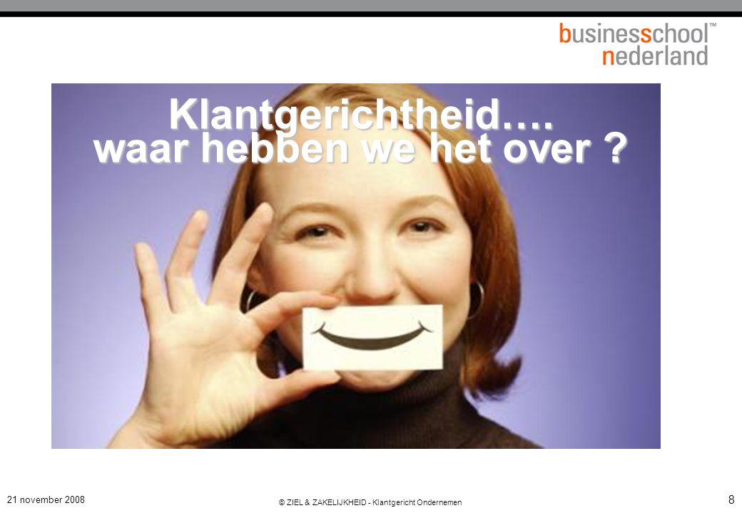 21 november 2008 © ZIEL & ZAKELIJKHEID - Klantgericht Ondernemen 39 Wat brengt de Consument tot zijn behoefte.