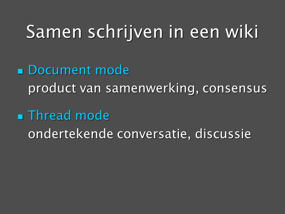 Samen schrijven in een wiki Document mode Document mode product van samenwerking, consensus Thread mode Thread mode ondertekende conversatie, discussie