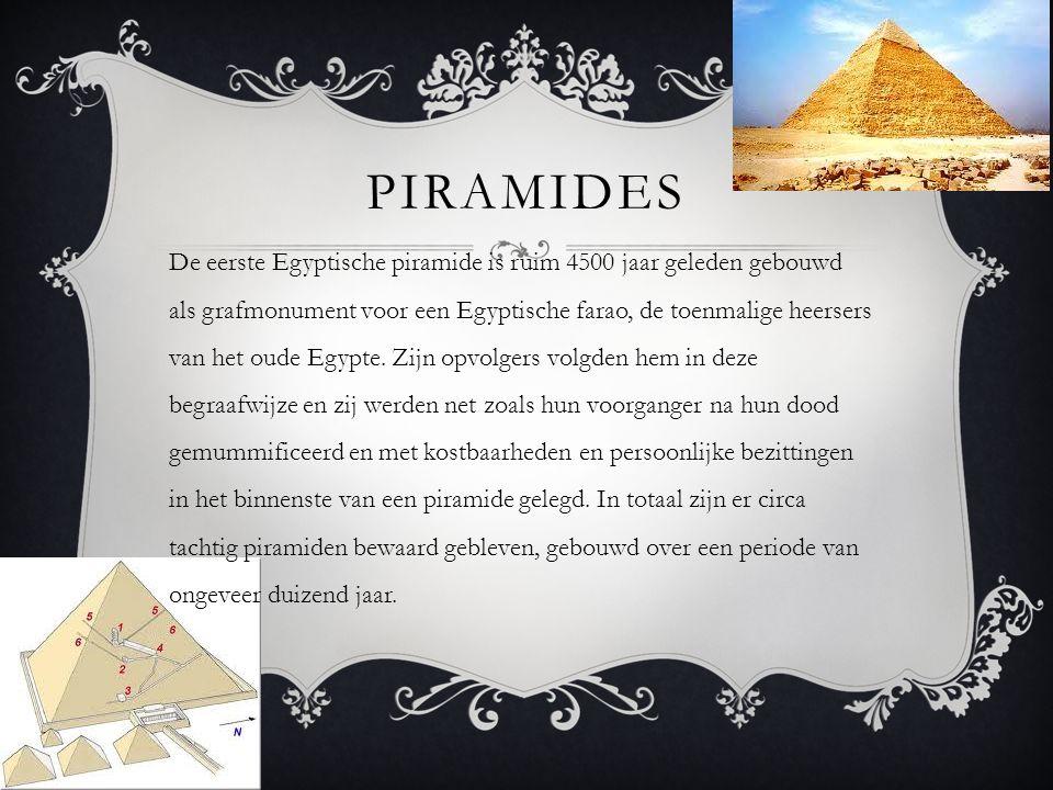 PIRAMIDES De eerste Egyptische piramide is ruim 4500 jaar geleden gebouwd als grafmonument voor een Egyptische farao, de toenmalige heersers van het o