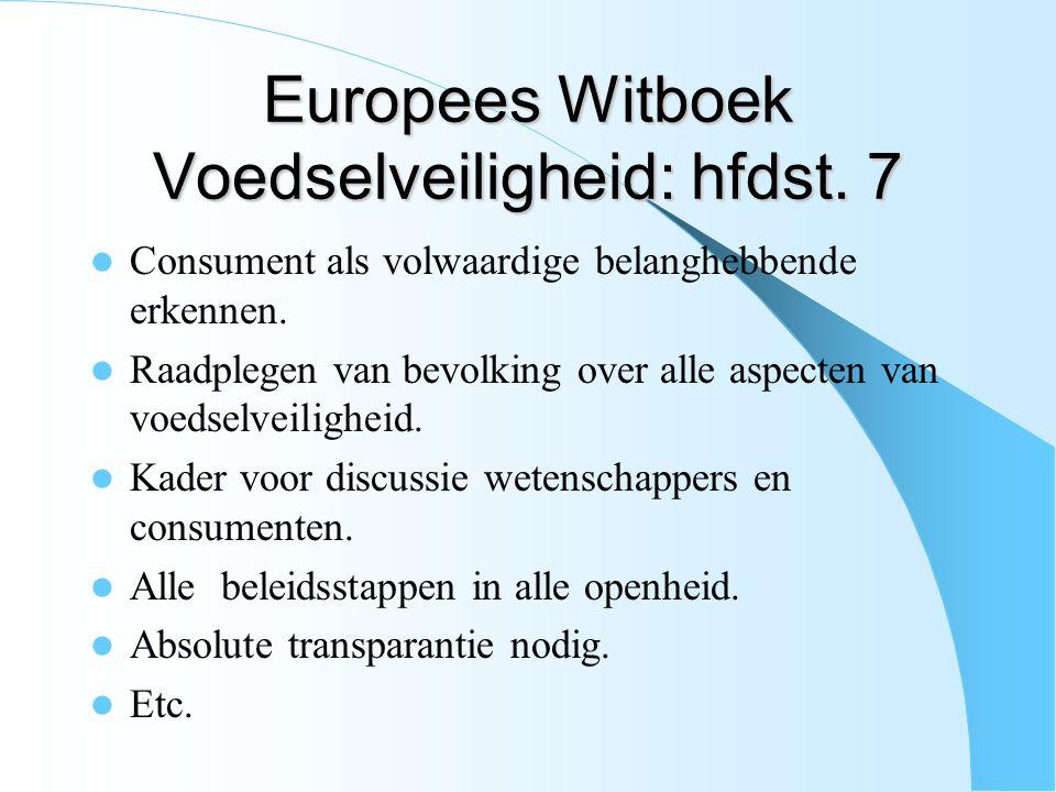 Europees Witboek Voedselveiligheid: hfdst. 7 Consument als volwaardige belanghebbende erkennen. Raadplegen van bevolking over alle aspecten van voedse
