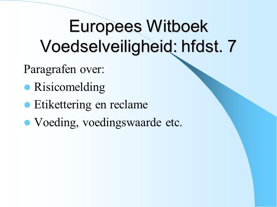 Europees Witboek Voedselveiligheid: hfdst. 7 Paragrafen over: Risicomelding Etikettering en reclame Voeding, voedingswaarde etc.