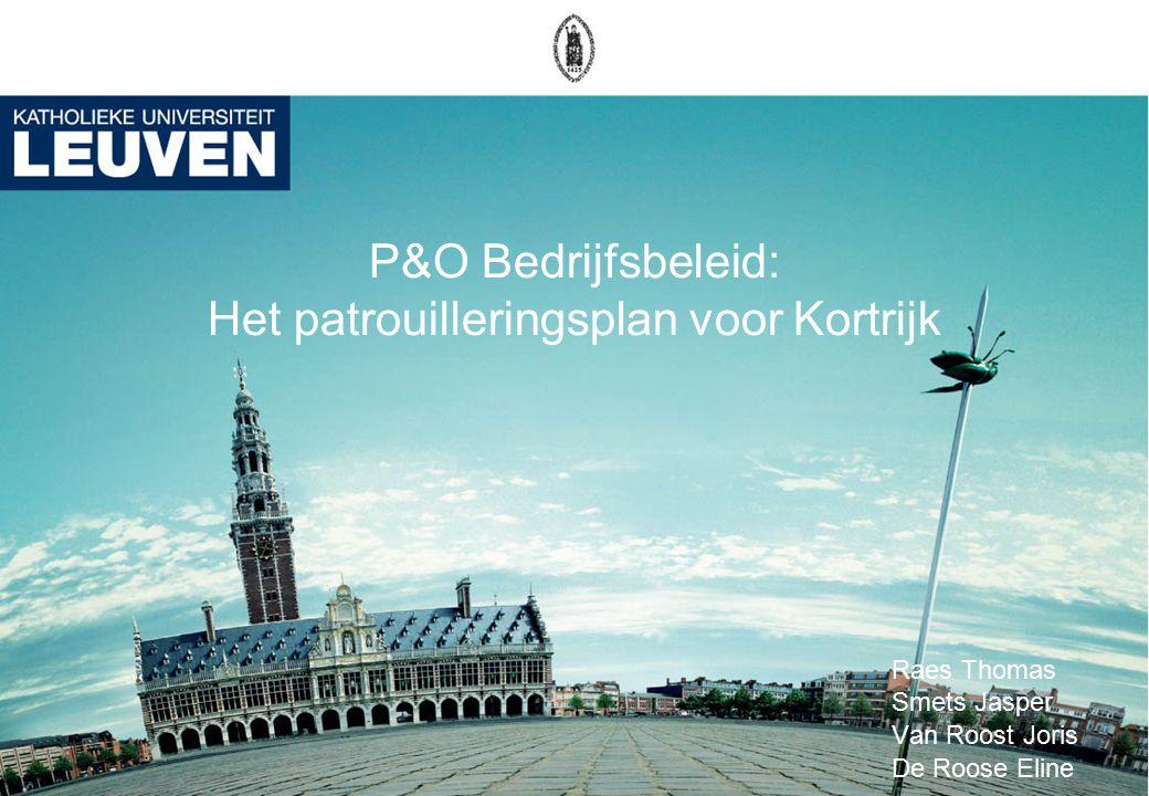 P&O Bedrijfsbeleid: Het patrouilleringsplan voor Kortrijk Raes Thomas Smets Jasper Van Roost Joris De Roose Eline