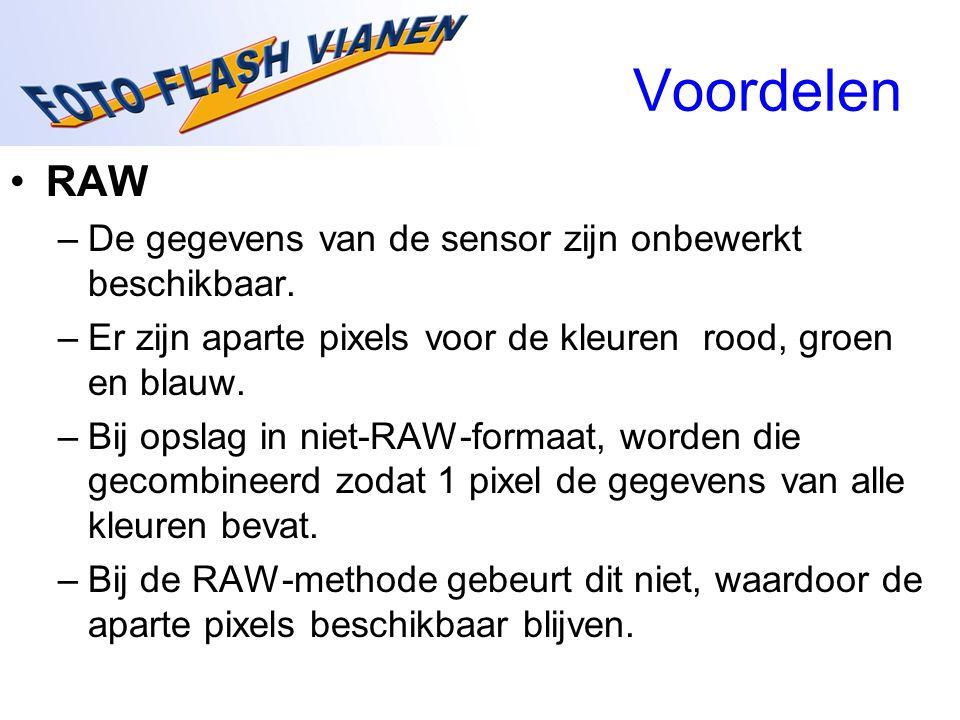 Voordelen RAW –De gegevens van de sensor zijn onbewerkt beschikbaar. –Er zijn aparte pixels voor de kleuren rood, groen en blauw. –Bij opslag in niet-