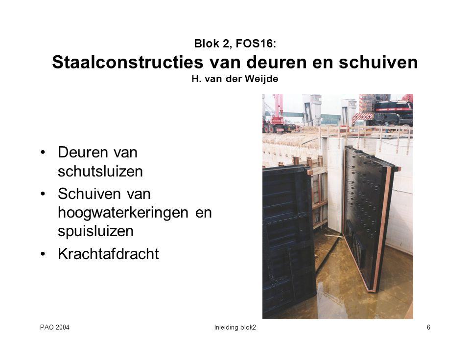 PAO 2004Inleiding blok27 Blok 2, FOS17: Werktuigbouwkundige onderdelen van waterbouwkundige constructies J.