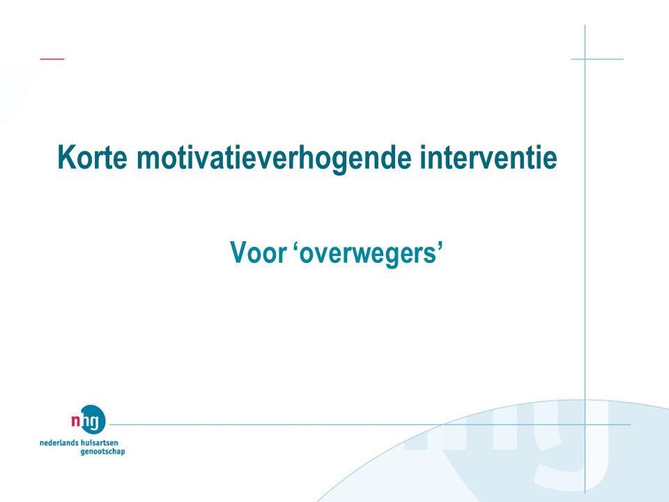 Korte motivatieverhogende interventie Voor 'overwegers'