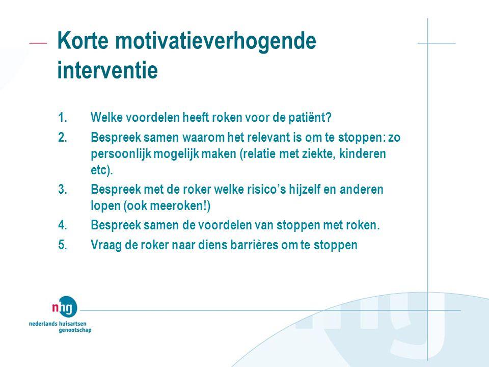 Korte motivatieverhogende interventie 1.Welke voordelen heeft roken voor de patiënt.