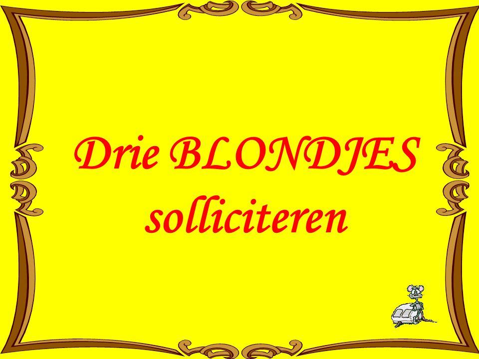 Drie blondjes solliciteren voor de laatste betrekking bij de politie.