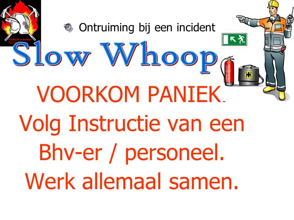 Ontruiming bij een incident VOORKOM PANIEK. Volg Instructie van een Bhv-er / personeel.