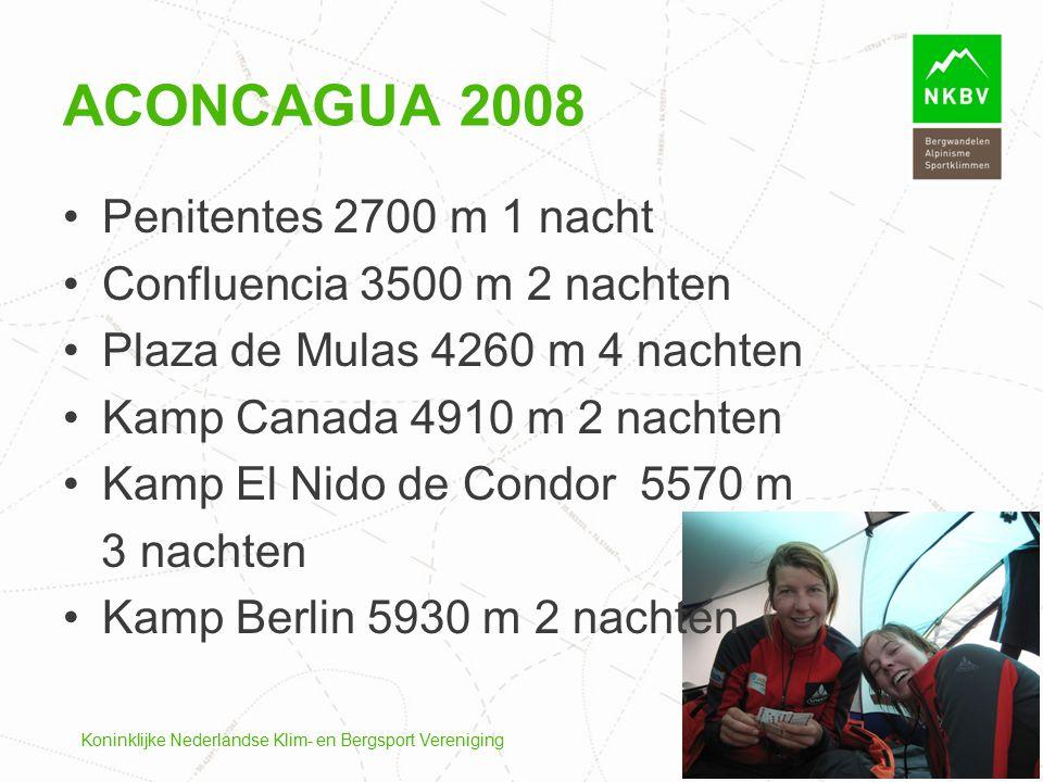 Koninklijke Nederlandse Klim- en Bergsport Vereniging Penitentes 2700 m 1 nacht Confluencia 3500 m 2 nachten Plaza de Mulas 4260 m 4 nachten Kamp Cana