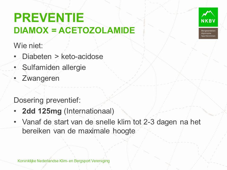 Koninklijke Nederlandse Klim- en Bergsport Vereniging Wie niet: Diabeten > keto-acidose Sulfamiden allergie Zwangeren Dosering preventief: 2dd 125mg (