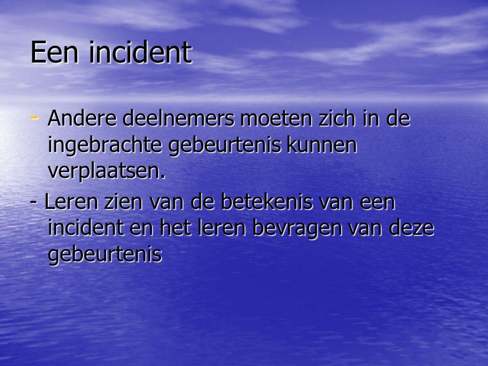 Een incident - Andere deelnemers moeten zich in de ingebrachte gebeurtenis kunnen verplaatsen.