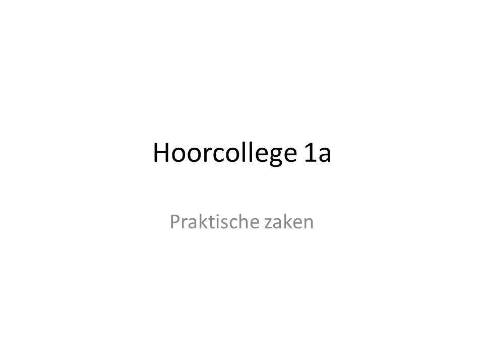 Hoorcollege 1a Praktische zaken