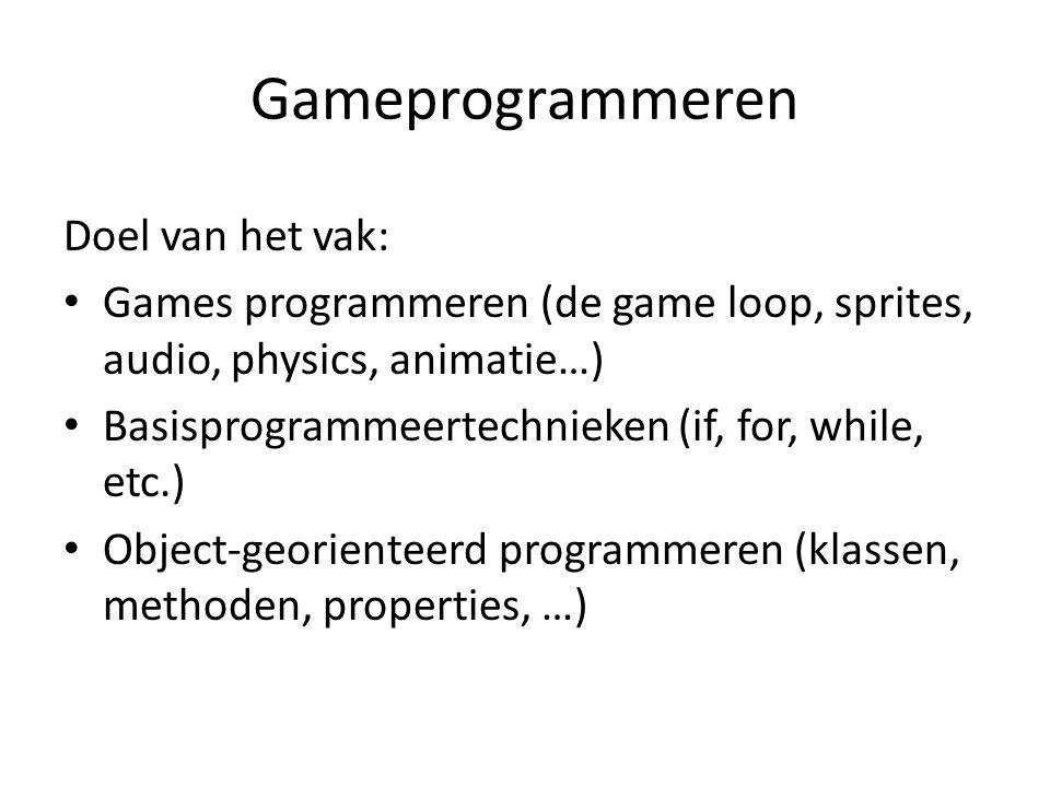 Gameprogrammeren Doel van het vak: Games programmeren (de game loop, sprites, audio, physics, animatie…) Basisprogrammeertechnieken (if, for, while, e