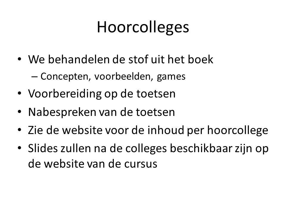 Hoorcolleges We behandelen de stof uit het boek – Concepten, voorbeelden, games Voorbereiding op de toetsen Nabespreken van de toetsen Zie de website