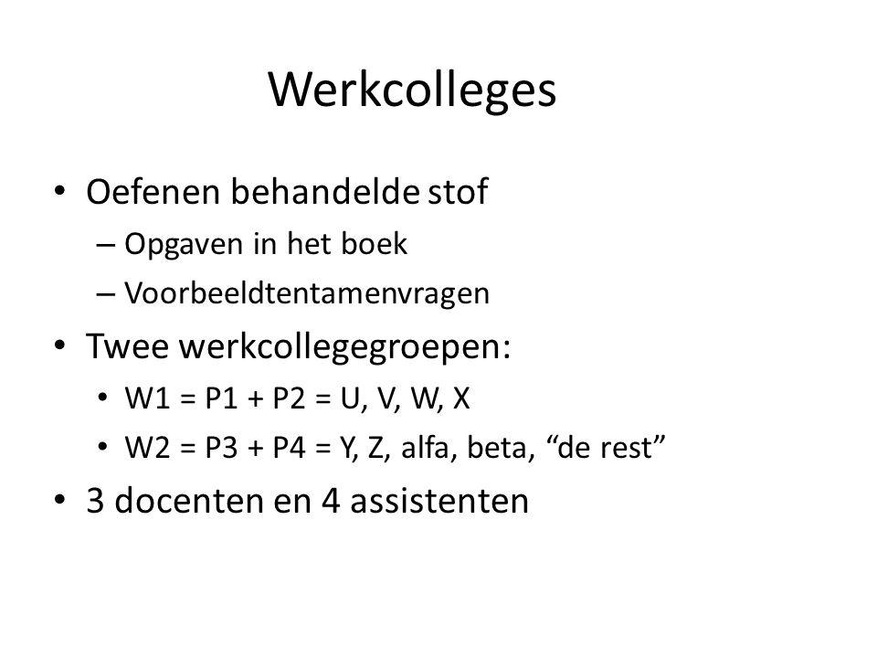 Werkcolleges Oefenen behandelde stof – Opgaven in het boek – Voorbeeldtentamenvragen Twee werkcollegegroepen: W1 = P1 + P2 = U, V, W, X W2 = P3 + P4 =