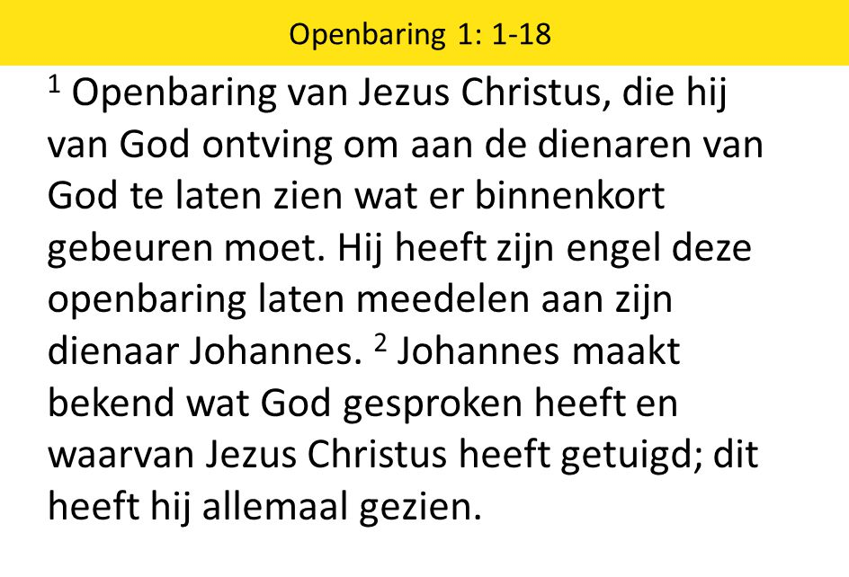 1 Openbaring van Jezus Christus, die hij van God ontving om aan de dienaren van God te laten zien wat er binnenkort gebeuren moet.
