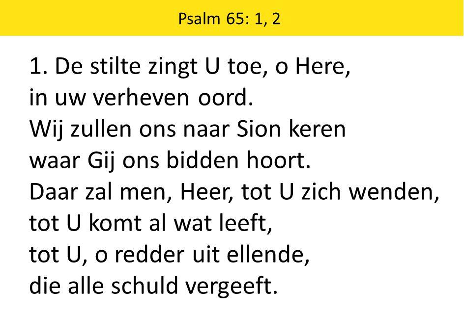 Zingende Gezegend 185 Psalm 65: 1, 2 1. De stilte zingt U toe, o Here, in uw verheven oord.