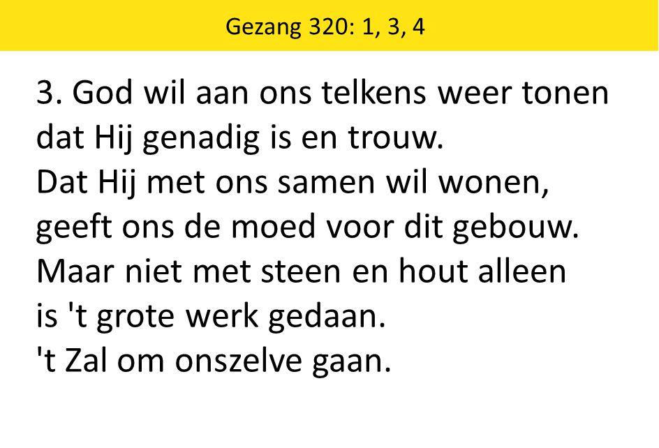 Zingende Gezegend 185 Gezang 320: 1, 3, 4 3.