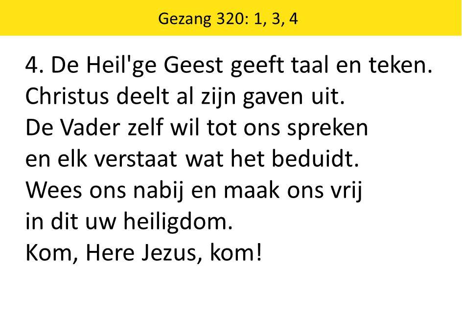 Zingende Gezegend 185 Gezang 320: 1, 3, 4 4. De Heil ge Geest geeft taal en teken.