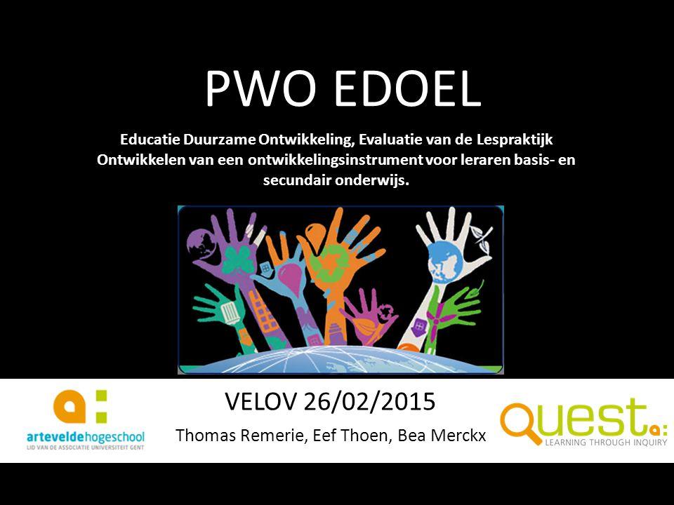 PWO EDOEL VELOV 26/02/2015 Thomas Remerie, Eef Thoen, Bea Merckx Educatie Duurzame Ontwikkeling, Evaluatie van de Lespraktijk Ontwikkelen van een ontwikkelingsinstrument voor leraren basis- en secundair onderwijs.