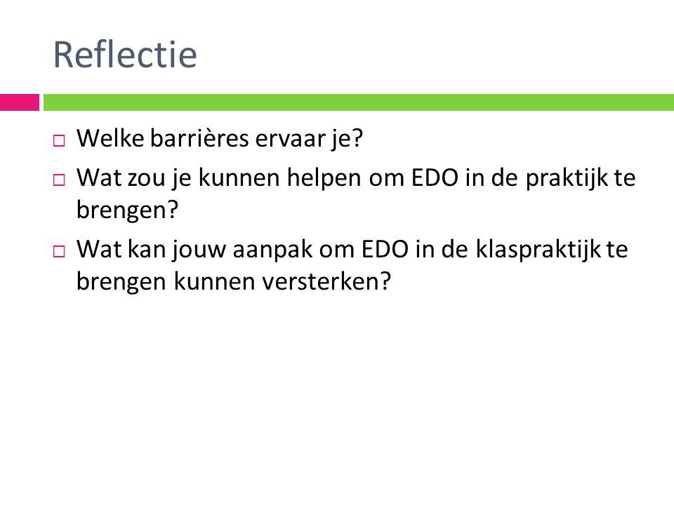 Reflectie  Welke barrières ervaar je.  Wat zou je kunnen helpen om EDO in de praktijk te brengen.