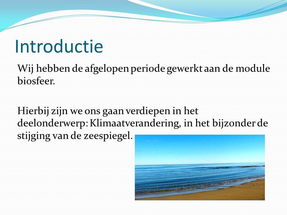 Introductie Wij hebben de afgelopen periode gewerkt aan de module biosfeer. Hierbij zijn we ons gaan verdiepen in het deelonderwerp: Klimaatveranderin
