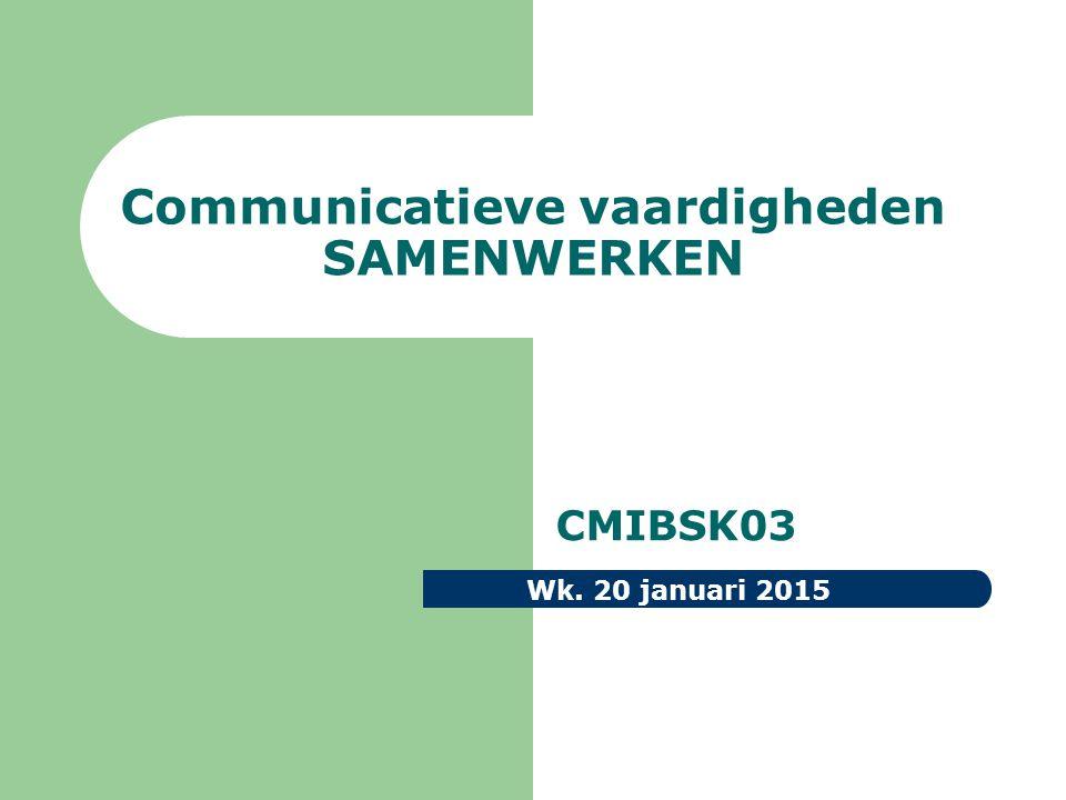 Communicatieve vaardigheden SAMENWERKEN CMIBSK03 Wk. 20 januari 2015
