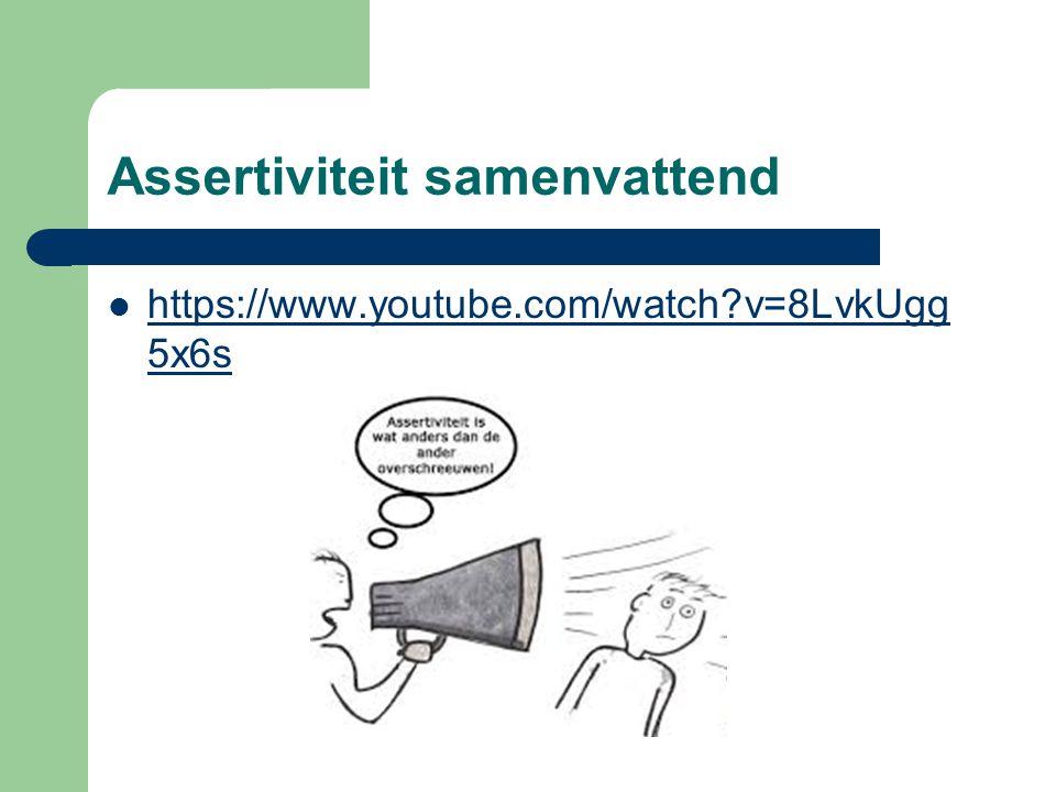 Assertiviteit samenvattend https://www.youtube.com/watch?v=8LvkUgg 5x6s https://www.youtube.com/watch?v=8LvkUgg 5x6s