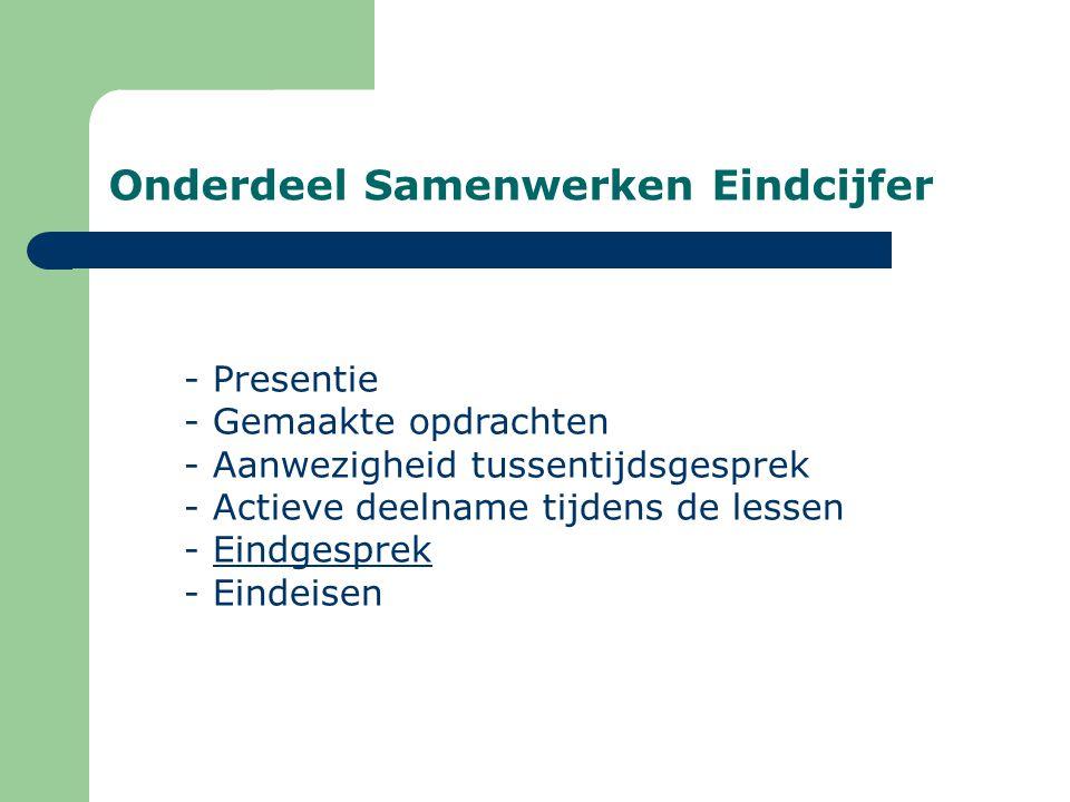 Onderdeel Samenwerken Eindcijfer - Presentie - Gemaakte opdrachten - Aanwezigheid tussentijdsgesprek - Actieve deelname tijdens de lessen - Eindgespre