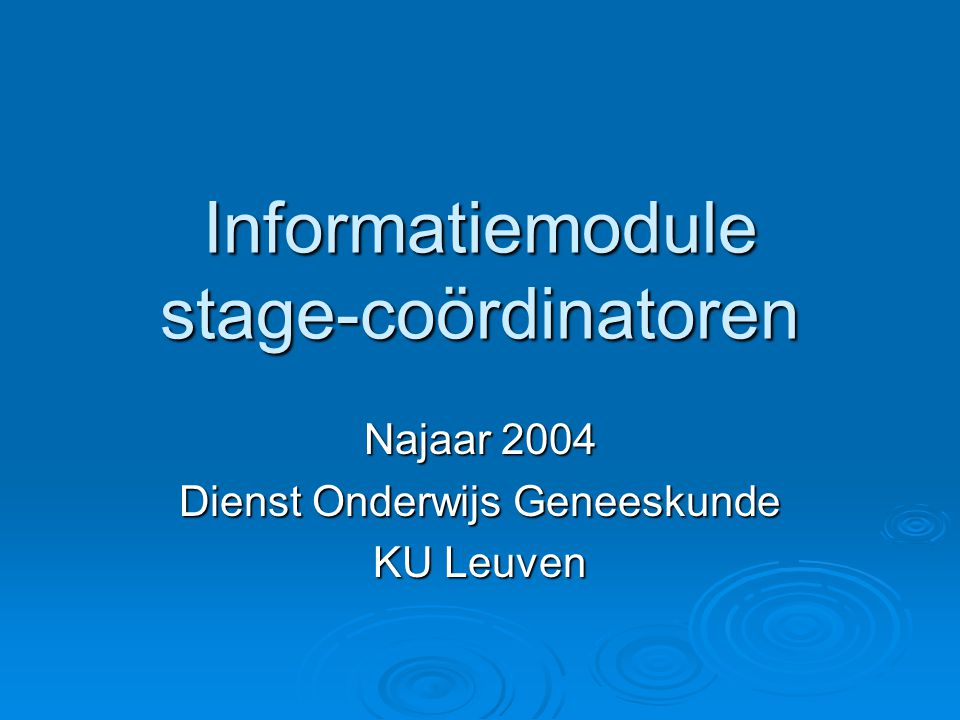 Informatiemodule stage-coördinatoren Najaar 2004 Dienst Onderwijs Geneeskunde KU Leuven