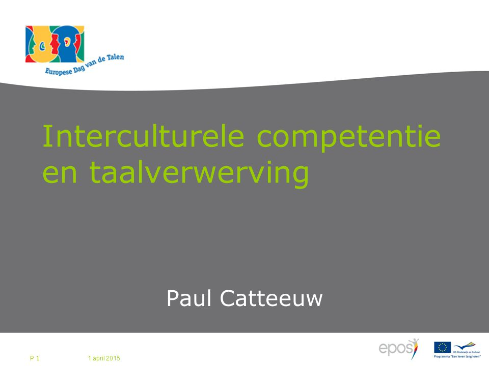 Interculturele competentie en taalverwerving Paul Catteeuw 1 april 2015 P 1