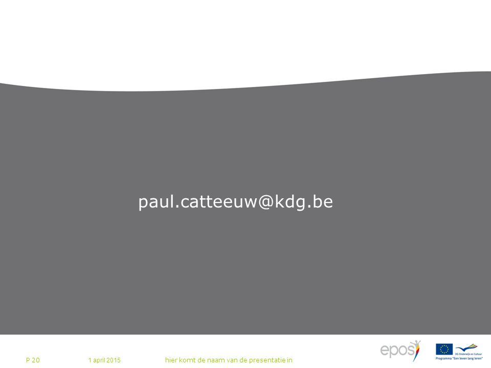 paul.catteeuw@kdg.be 1 april 2015 hier komt de naam van de presentatie in P 20