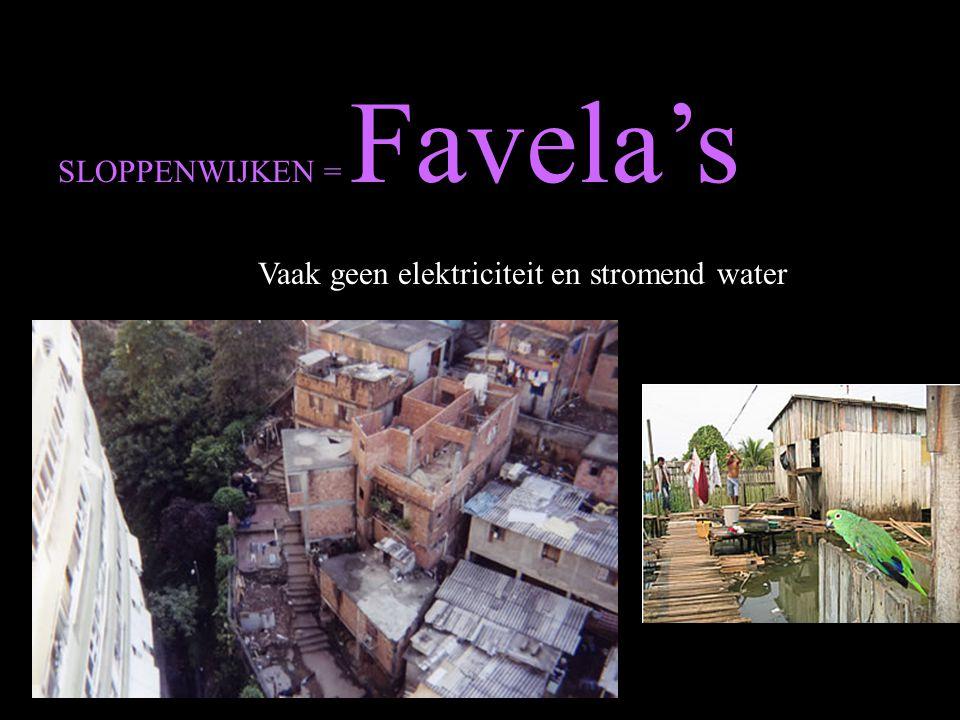 SLOPPENWIJKEN = Favela's Vaak geen elektriciteit en stromend water