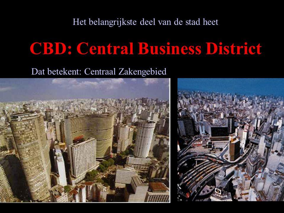Het belangrijkste deel van de stad heet CBD: Central Business District Dat betekent: Centraal Zakengebied
