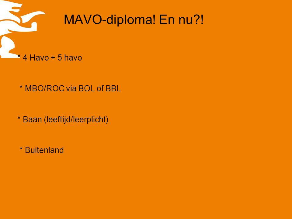 MAVO-diploma! En nu?! * 4 Havo + 5 havo * MBO/ROC via BOL of BBL * Baan (leeftijd/leerplicht) * Buitenland
